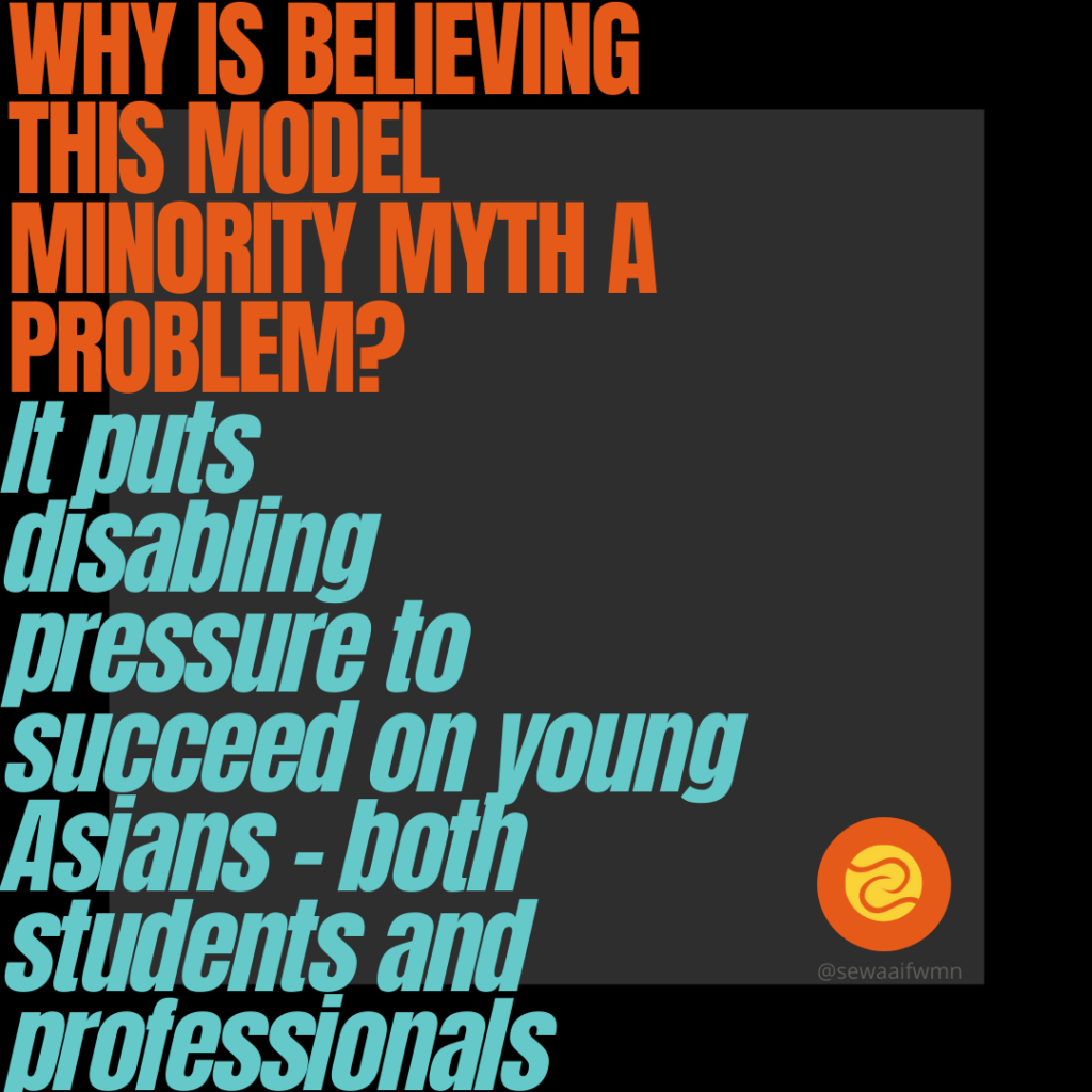 """SEWA-AIFW image with a question and answer. Question: """"Why is believing this model minority myth a problem?"""" Answer: """"It puts disabling pressure on young Asians -- both students and professionals."""""""