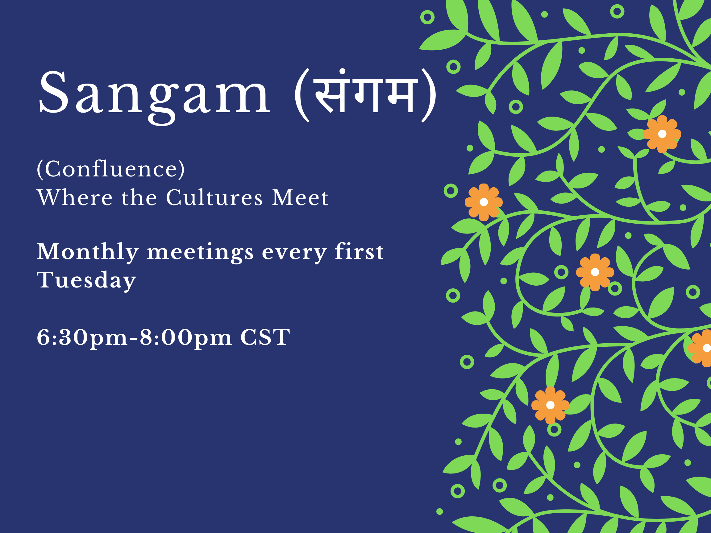 SANGAM: Monthly meetings every first Tuesday, 6:30pm to 8:00pm CST.